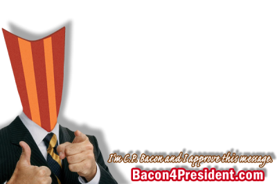 I'm C.P. Bacon and I approve this message. - Bacon4President.com