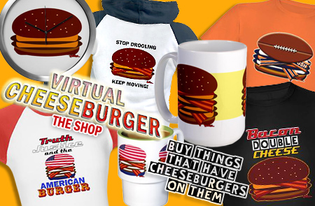 Virtual Cheeseburger Shop - Buy things that have cheeseburgers on them